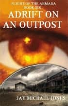 6 Adrift on an Outpost ebook by Jay Michael Jones