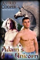 Adam's Unicorn ebook by Astrid Cooper