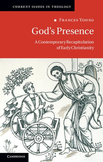 God's Presence - A Contemporary Recapitulation of Early Christianity ebook by Frances Young