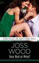 Your Bed or Mine? - Love & Lust in the city that never sleeps! ebook by Joss Wood