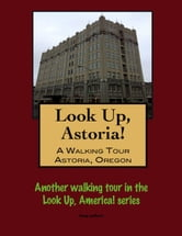 Look Up, Astoria! A Walking Tour of Astoria, Oregon ebook by Doug Gelbert