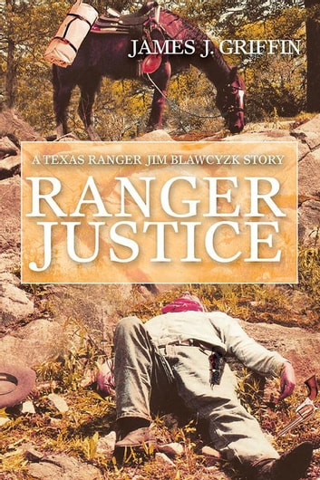 Ranger Justice - A Texas Ranger Jim Blawcyzk Story ebook by James J. Griffin