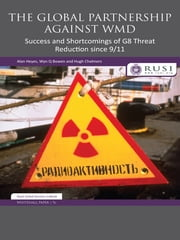 The Global Partnership Against WMD - Success and Shortcomings of G8 Threat Reduction since 9/11 ebook by Alan Heyes, Wyn Q. Bowen, Hugh Chalmers