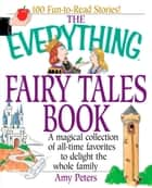 The Everything Fairy Tales Book - A Magical Collection of All-Time Favorites to Delight the Whole Family ebook by Amy Peters