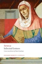 Selected Letters ebook by Seneca, Elaine Fantham, Elaine Fantham