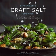 Bitterman's Craft Salt Cooking - The Single Ingredient That Transforms All Your Favorite Foods and Recipes ebook by Mark Bitterman