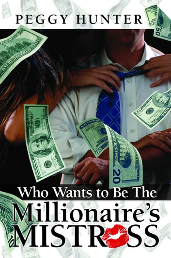 Who Wants To Be The Millionaire's Mistress? ebook by Peggy Hunter