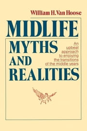 Midlife Myths and Realities - An Upbeat Approach to Enjoying the Transition ebook by William Van Hoose