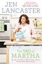 The Tao of Martha - My Year of LIVING; Or, Why I'm Never Getting All That Glitter Off of the Dog ebook by Jen Lancaster