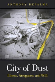 City of Dust - Illness, Arrogance, and 9/11 ebook by Anthony DePalma