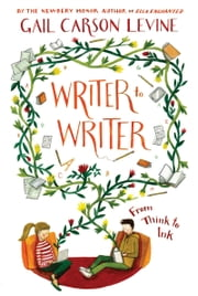 Writer to Writer - From Think to Ink ebook by Gail Carson Levine