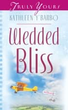 Wedded Bliss ebook by Kathleen Y'Barbo