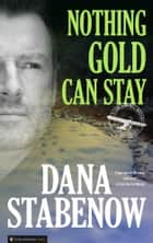 Nothing Gold Can Stay - Liam Campbell #3 ebook by Dana Stabenow