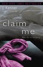 Claim Me ebook by J. Kenner