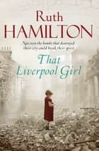 That Liverpool Girl ebook by Ruth Hamilton