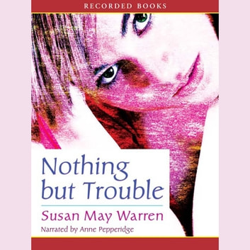 Nothing But Trouble audiobook by Susan May Warren
