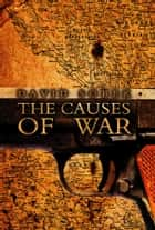 The Causes of War ebook by David Sobek