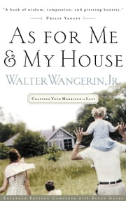 As For Me and My House - Crafting Your Marriage to Last ebook by Walter Wangerin