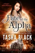 Fate of the Alpha: Episode 2 - A Tarker's Hollow Serial ebook by Tasha Black