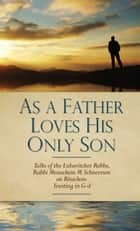 As a Father Loves His Only Son ebook by Sichos In English