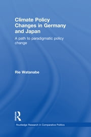 Climate Policy Changes in Germany and Japan - A Path to Paradigmatic Policy Change ebook by Rie Watanabe