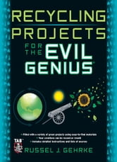 Recycling Projects for the Evil Genius ebook by Russel Gehrke