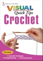 Crochet VISUAL Quick Tips ebook by Cecily Keim,Kim P. Werker