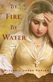 By Fire, By Water ebook by Mitchell James Kaplan