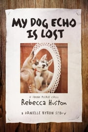My Dog Echo is Lost - A Danielle Byron Story ebook by Rebecca Huston