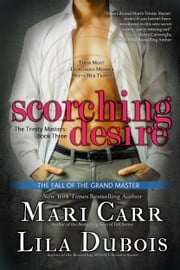 Scorching Desire - The Trinity Masters, Book Three ebook by Lila Dubois, Mari Carr