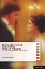Screen Adaptations: Jane Austen's Pride and Prejudice - A close study of the relationship between text and film ebook by Deborah Cartmell