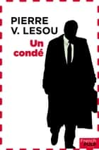 Un condé eBook by Pierre Lesou