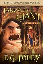 Jake & The Giant (The Gryphon Chronicles, Book 2) ebook by E.G. Foley