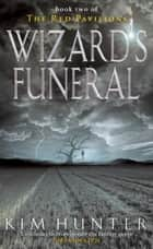 Wizard's Funeral - The Red Pavilions: Book Two ebook by