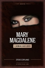 Mary Magdalene: A Woman Who Loved ebook by Steve Copland