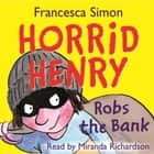 Horrid Henry Robs the Bank - Book 17 audiobook by Francesca Simon