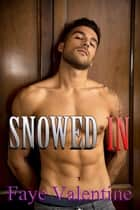 Snowed In ebook by Faye Valentine