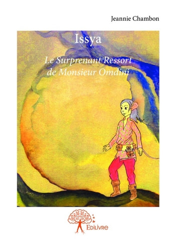 Issya - Le Surprenant Ressort de Monsieur Omdini ebook by Jeannie Chambon