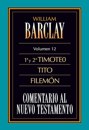 Comentario al Nuevo Testamento Vol. 12 1ª y 2ª Tim., Tito, Fil. ebook by William Barclay