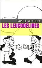 LES LEUCODELIRES ebook by Apolline KOHJA