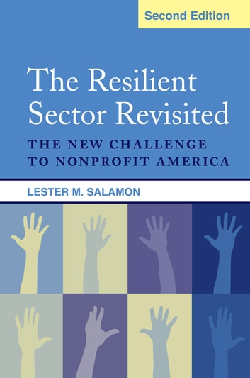 The Resilient Sector Revisited - The New Challenge to Nonprofit America ebook by Lester M Salamon