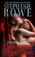 Darkness Surrendered (Order of the Blade) ebook by Stephanie Rowe