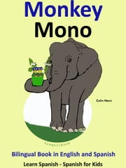 Learn Spanish: Spanish for Kids. Bilingual Book in English and Spanish: Monkey - Mono. ebook by Colin Hann