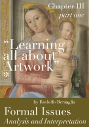 """Learning all about Artworks"" - Analysis and Interpretation Routes - Chapter III (part one) - Formal Issues ebook by Rodolfo Bersaglia Sr"