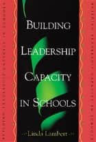 Building Leadership Capacity in Schools ebook by Linda Lambert