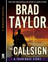 The CALLSIGN - A Taskforce Story, featuring an exclusive excerpt from ENEMY OF MINE ebook by Brad Taylor
