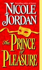 The Prince of Pleasure ebook by Nicole Jordan