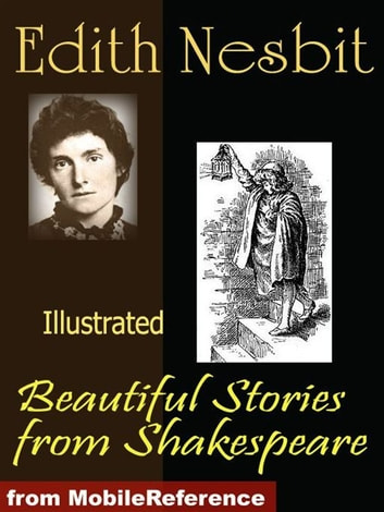 Beautiful Stories From Shakespeare. Illustrated (Mobi Classics) ebook by Edith Nesbit