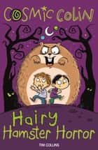 Cosmic Colin - Hairy Hamster Horror ebook by Tim Collins, John Bigwood