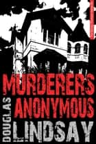 Murderers Anonymous ebook by Douglas Lindsay